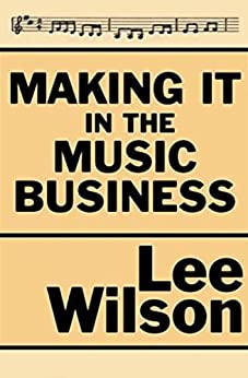"""Making It in the Music Business: The Business and Legal Guide for Songwriters and Performers (English Edition)"",作者:[Wilson, Lee]"