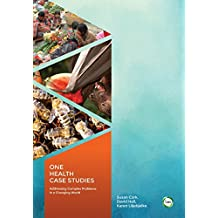 One Health Case Studies: Addressing Complex Problems in a Changing World (English Edition)