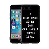 I WORK HARD SO MY DOG CAN HAVE A better LIFE iphone 7?Plus ( 2016?) & iphone 8?PLUS ( 2017?) ( 5.5?) CASE COVER 来自 Atomic 市场