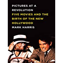 Pictures at a Revolution: Five Movies and the Birth of the New Hollywood (English Edition)