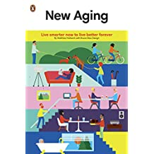 New Aging: Live Smarter Now to Live Better Forever (English Edition)
