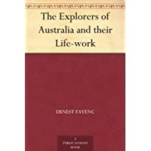 The Explorers of Australia and their Life-work (English Edition)
