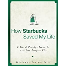 How Starbucks Saved My Life: A Son of Privilege Learns to Live Like Everyone Else (English Edition)