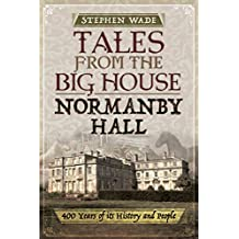 Tales from the Big House: Normanby Hall: 400 Years of Its History and People (English Edition)