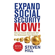 Expand Social Security Now!: How to Ensure Americans Get the Retirement They Deserve (English Edition)