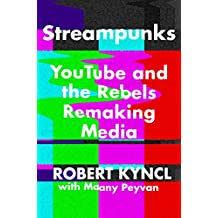 Streampunks: YouTube and the Rebels Remaking Media (English Edition)