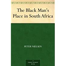 The Black Man's Place in South Africa (English Edition)