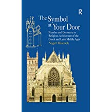 The Symbol at Your Door: Number and Geometry in Religious Architecture of the Greek and Latin Middle Ages (English Edition)