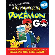 Pojo's Unofficial Advanced Pokemon Go: The Best Tips and Strategies for the World's Hottest Game! (English Edition)