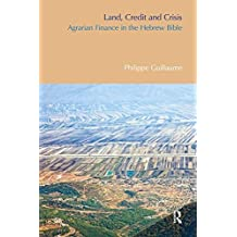 Land, Credit and Crisis: Agrarian Finance in the Hebrew Bible (BibleWorld) (English Edition)