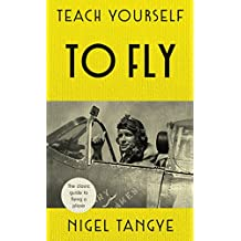 Teach Yourself to Fly: The classic guide to flying a plane (English Edition)