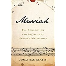 Messiah: The Composition and Afterlife of Handel's Masterpiece (English Edition)