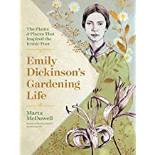 Emily Dickinson's Gardening Life: The Plants and Places That Inspired the Iconic Poet (English Edition)