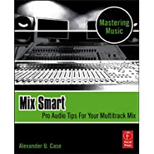 Mix Smart: professional techniques for the home studio (English Edition)