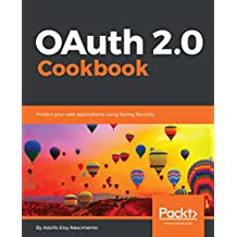 OAuth 2.0 Cookbook: Protect your web applications using Spring Security (English Edition)