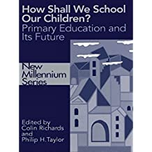 How Shall We School Our Children?: The Future of Primary Education (New Millennium Series) (English Edition)