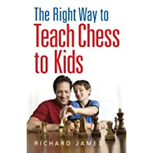 The Right Way to Teach Chess to Kids (English Edition)