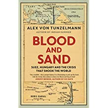 Blood and Sand: Suez, Hungary and the Crisis That Shook the World (English Edition)