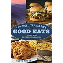 Tar Heel Traveler's Good Eats: 101 Down-Home North Carolina Classics (English Edition)