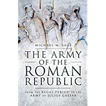 The Army of the Roman Republic: From the Regal Period to the Army of Julius Caesar (English Edition)