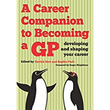 A Career Companion to Becoming a GP: Developing and Shaping Your Career (English Edition)