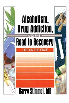 """Alcoholism, Drug Addiction, and the Road to Recovery: Life on the Edge (Haworth Therapy for the Addictive Disorders) (English Edition)"",作者:[Stimmel, Barry]"