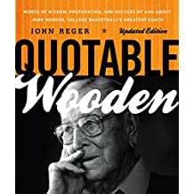 Quotable Wooden: Words of Wisdom, Preparation, and Success By and About John Wooden, College Basketball's Greatest Coach (English Edition)