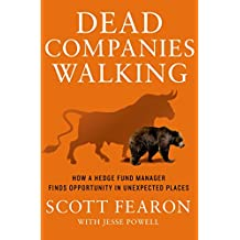 Dead Companies Walking: How A Hedge Fund Manager Finds Opportunity in Unexpected Places (English Edition)
