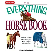 The Everything Horse Book: Buying, riding, and caring for your equine companion (Everything®) (English Edition)