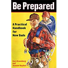 Be Prepared: A Practical Handbook for New Dads (English Edition)