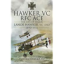 Hawker VC RFC ACE: The Life of Major Lanoe Hawker VC DSO, 1890–1916 (English Edition)