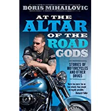 At the Altar of the Road Gods: Stories of motorcycles and other drugs (English Edition)