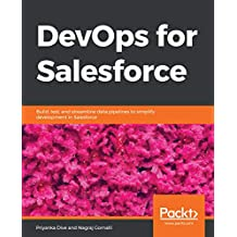 DevOps for Salesforce: Build, test, and streamline data pipelines to simplify development in Salesforce (English Edition)