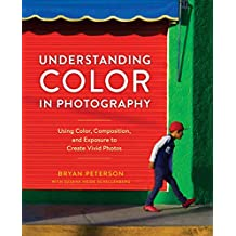 Understanding Color in Photography: Using Color, Composition, and Exposure to Create Vivid Photos (English Edition)
