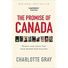 The Promise of Canada: 150 Years--People and Ideas That Have Shaped Our Country (English Edition)