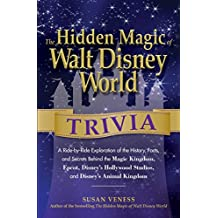 The Hidden Magic of Walt Disney World Trivia: A Ride-by-Ride Exploration of the History, Facts, and Secrets Behind the Magic Kingdom, Epcot, Disney's Hollywood ... Disney's Animal Kingdom (English Edition)