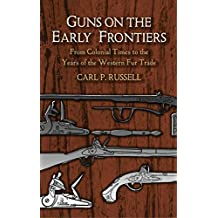 Guns on the Early Frontiers: From Colonial Times to the Years of the Western Fur Trade (Dover Military History, Weapons, Armor) (English Edition)