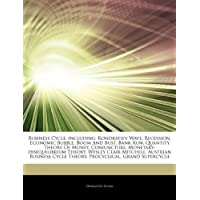 Articles on Business Cycle, Including: Kondratiev Wave, Recession, Economic Bubble, Boom and Bust, Bank Run, Quantity Theory of Money, Conjuncture, Monetary-Disequilibrium Theory, Wesley Clair Mitchell, Austrian Business Cycle Theory
