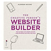 The Creative Person's Website Builder: How to Make a Pro Website Yourself Using Word Press and Other Easy Tools (English Edition)