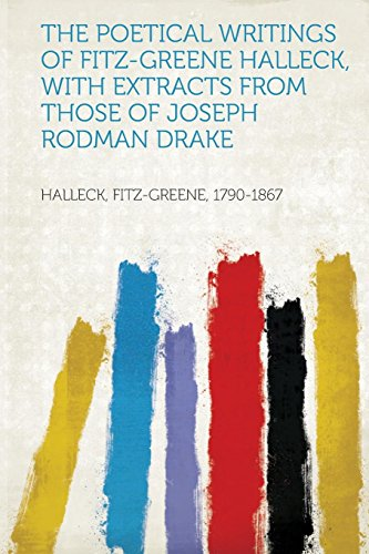 The Poetical Writings of Fitz-Greene Halleck, with Extracts from Those of Joseph Rodman Drake
