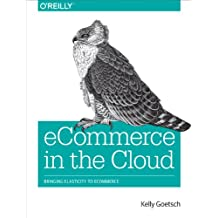 eCommerce in the Cloud: Bringing Elasticity to eCommerce (English Edition)
