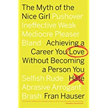 The Myth of the Nice Girl: Achieving a Career You Love Without Becoming a Person You Hate (English Edition)