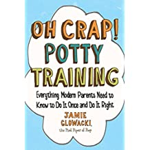 Oh Crap! Potty Training: Everything Modern Parents Need to Know  to Do It Once and Do It Right (Oh Crap Parenting Book 1) (English Edition)