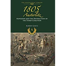 1805 Austerlitz: Napoleon and the Destruction of the Third Coalition (English Edition)