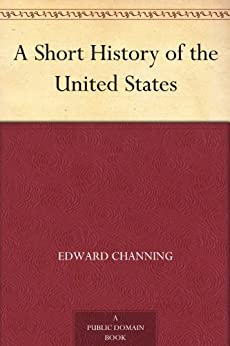 """A Short History of the United States (English Edition)"",作者:[Channing,Edward]"