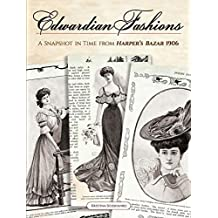 Edwardian Fashions: A Snapshot in Time from Harper's Bazar 1906 (English Edition)