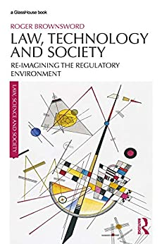 """""""Law, Technology and Society: Reimagining the Regulatory Environment (Law, Science and Society) (English Edition)"""",作者:[Brownsword, Roger]"""