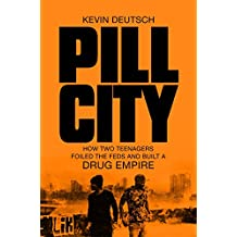 Pill City: How Two Teenagers Foiled the Feds and Built a Drug Empire (English Edition)