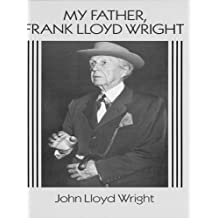My Father, Frank Lloyd Wright (Dover Architecture) (English Edition)