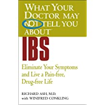 What Your Doctor May Not Tell You About(TM) IBS: Eliminate Your Symptoms and Live a Pain-free, Drug-free Life (What Your Doctor May Not Tell You About...(Paperback)) (English Edition)